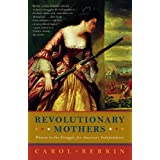 Revolutionary Mothers: Women in the Struggle for America's Independence ~ Carol Berkin