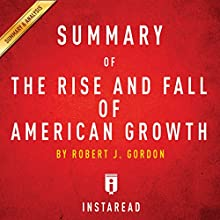 Summary of The Rise and Fall of American Growth: by Robert J. Gordon | Includes Analysis Audiobook by  Instaread Narrated by Dwight Equitz