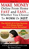 How To Make Money Online From Home Fast and Easy... Whether You Choose To Work Or Not!