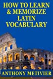 How To Learn And Memorize Latin Vocabulary ... Using A Memory Palace Specifically Designed For Classical Latin (Magnetic Memory Series)