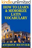 How To Learn And Memorize Latin Vocabulary ... Using A Memory Palace Specifically Designed For Classical Latin (Magnetic Memory Series) (English Edition)
