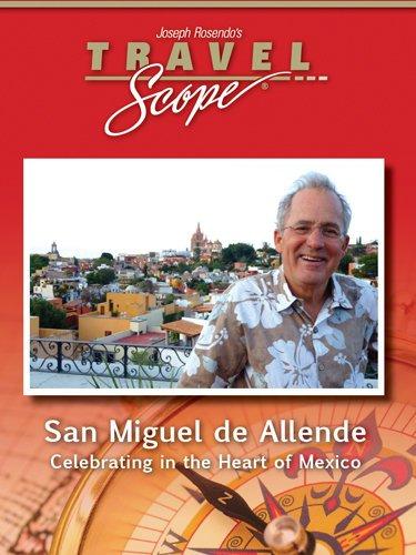 San Miguel de Allende, Celebrating in the Heart of Mexico