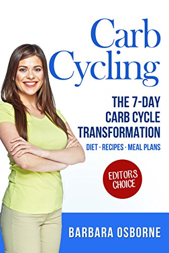 Carb Cycling: The 7-Day Carb Cycle Transformation - Carb Cycling Diet, Carb Cycling Recipes, Carb Cycling Meal Plans by Barbara Osborne