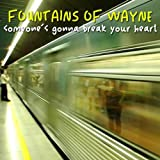 Fountains Of Wayne Someone's Gonna Break Your Heart [7