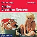 Kinder brauchen Grenzen Hörbuch von Jan-Uwe Rogge Gesprochen von: Jan-Uwe Rogge
