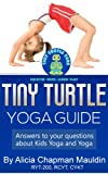 Tiny Turtle Yoga Guide: Answers to your questions about kids yoga and yoga