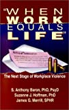 When Work Equals Life : The Next Stage of Workplace Violence