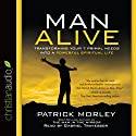 Man Alive: Transforming a Man's Seven Primal Needs into a Powerful Spiritual Life (       UNABRIDGED) by Patrick Morley Narrated by Gabriel Travesser