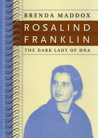 Rosalind Franklin: The Dark Lady of DNA, Brenda Maddox