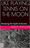 Like Playing Tennis on the Moon: Breaking the Spell of Secrets