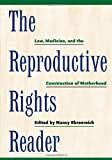 The Reproductive Rights Reader: Law, Medicine, and the Construction of Motherhood (Critical America)