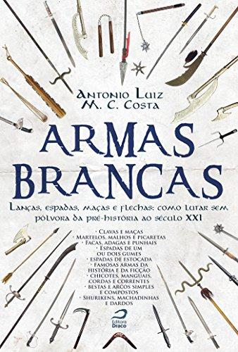 Armas Brancas: Lanças, espadas, maças e flechas - como lutar sem pólvora da pré-história ao século XXI