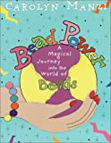 Carolyn Manzi Bead Power: A Magical Journey Into The World Of Beads BOOK:PAPERBACK