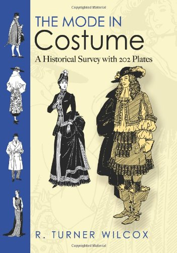The Mode in Costume: A Historical Survey with 202 Plates...