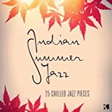Indian Summer Jazz - 25 Chilled Jazz Pieces