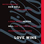 Love Wins: A Book About Heaven, Hell, and the Fate of Every Person Who Ever Lived | [Rob Bell]
