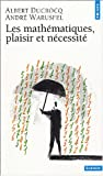 echange, troc Albert Ducrocq, André Warusfel - Les Mathématiques : Plaisir et Nécessité