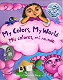 My Colors, My World/Mis Colores, Mi Mundo (English and Spanish Edition)