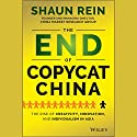The End of Copycat China: The Rise of Creativity, Innovation, and Individualism in Asia Audiobook by Shaun Rein Narrated by Aaron Abano