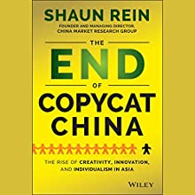 The End of Copycat China: The Rise of Creativity, Innovation, and Individualism in Asia | Livre audio Auteur(s) : Shaun Rein Narrateur(s) : Aaron Abano