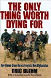 Eric BlehmsThe Only Thing Worth Dying For: How Eleven Green Berets Forged a New Afghanistan [Hardcover](2010)