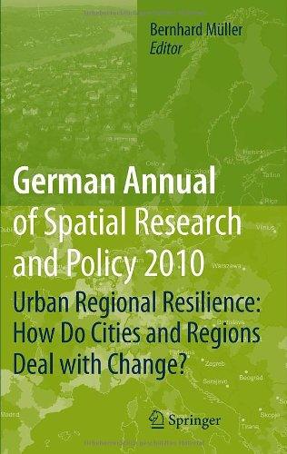 German Annual of Spatial Research and Policy 2010: Urban Regional Resilience: How Do Cities and Regions Deal with Change?