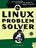 The Linux Problem Solver (with CD-ROM)