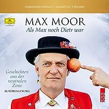 Als Max noch Dietr war: Geschichten aus der neutralen Zone (       ungekürzt) von Max Moor Gesprochen von: Max Moor