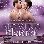 Moving Maverick: A Made Marian Novel   Lucy Lennox