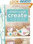 101 Ways to Stitch, Craft, Create Vin...