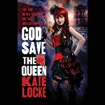 God Save the Queen: The Immortal Empire, Book 1 (       UNABRIDGED) by Kate Locke Narrated by Courtney Patterson