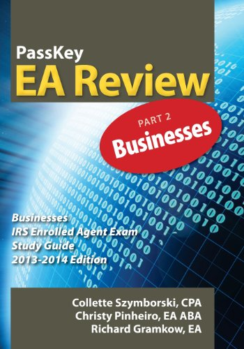 PassKey EA Review Part 2: Businesses: IRS Enrolled Agent Exam Study Guide 2013-2014 Edition