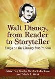 Walt Disney, from Reader to Storyteller: Essays on the Literary Inspirations