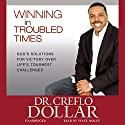 Winning in Troubled Times: God's Solutions for Victory Over Life's Toughest Challenges (       UNABRIDGED) by Creflo Dollar Narrated by Vince Bailey