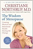 The Wisdom of Menopause: Creating Physical and Emotional Health During the Change