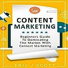 Content Marketing: Beginners Guide to Dominating the Market with Content Marketing Hörbuch von Eric J Scott Gesprochen von: Sam Slydell