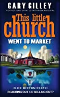 This Little Church went to Market: Is the Modern Church Reaching Out or Selling Out?