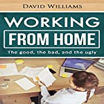 Working from Home: The Good, the Bad and the Ugly | David Williams