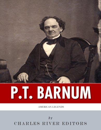 Charles River Editors - American Legends: The Life of P.T. Barnum
