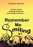 img - for REMEMBER ME SMILING:A poetic journal about life, death, love, faith, family and friends......... book / textbook / text book