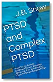 PTSD and Complex PTSD: How Chronic Anxiety, Childhood Trauma, Domestic Abuse and Toxic Relationships Cause PTSD and Complex PTSD (Transcend Mediocrity Book 70)