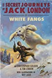 img - for The Secret Journeys of Jack London: White Fangs book / textbook / text book