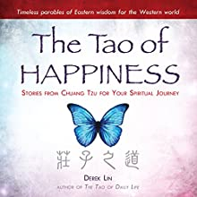 The Tao of Happiness: Stories from Chuang Tzu for Your Spiritual Journey (       UNABRIDGED) by Derek Lin Narrated by Sean Pratt