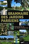 Grammaire des jardins parisiens : De l'héritage des rois aux créations contemporaines par Jarrassé