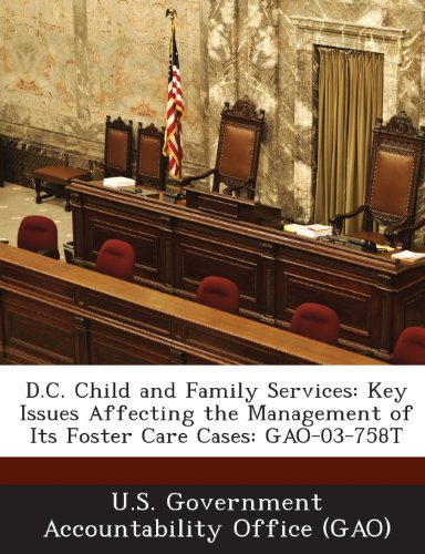 D.C. Child and Family Services: Key Issues Affecting the Management of Its Foster Care Cases: Gao-03-758t