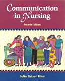 Communication in Nursing: Communicating Assertively and Responsibly in Nursing, 4e