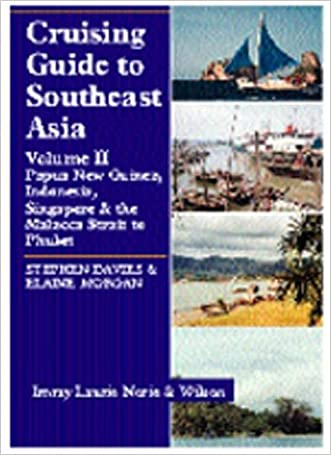 Cruising Guide to Southeast Asia, Vol. 2: Papua New Guinea, Indonesia, Singapore & the Malacca Strait to Phuket
