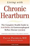 img - for Living With Chronic Heartburn: The Complete Health Guide to Acid Reflux & Gastroesophageal Reflux Disease (GERD) book / textbook / text book