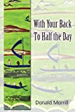 img - for With Your Back To Half the Day book / textbook / text book