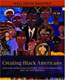 Creating Black Americans: African-American History and Its Meanings, 1619 to the Present (0195137566) by Painter, Nell Irvin